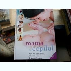 MAMA SI COPILUL DE ELIZABETH FENWICK, EDITIE COMPLET REVIZUITA SI ACTUALIZATA 2010