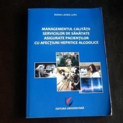 Managementul calitatii serviciilor de sanatate asigurate pacientilor cu afectiuni hepatice alcoolice - Diana Laura Lupu