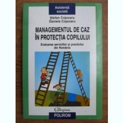 MANAGEMENTUL DE CAZ IN PROTECTIA COPILULUI - STEFAN COJOCARU