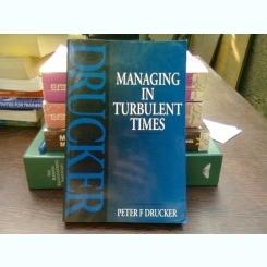 Managing in turbulent times - Peter F. Drucker  (Gestionarea în vremuri tulburi)