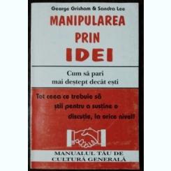 MANIPULAREA PRIN IDEI - GEORGE GRISHAM & SANDRA LEE