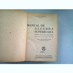 MANUAL DE ALGEBRA SUPRERIOARA PENTRU CLASA VII-A SECUNDARA, SECTIA STIINTIFICA  SI MANUAL DE ALGEBRA SUPRERIOARA PENTRU CLASA VIII-A SECUNDARA - A. HOLLINGER  (COLIGATE