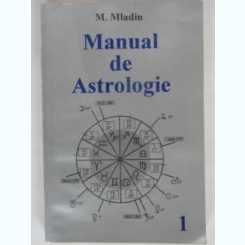 MANUAL DE ASTROLOGIE - M. MLADIN