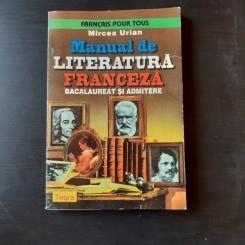 MANUAL DE LITERATURA FRANCEZA, BACALAUREAT SI ADMITERE - MIRCEA URIAN