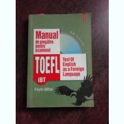 MANUAL DE PREGATIRE PENTRU EXAMENUL TOEFL - FLORIN MIHAI (CONTINE CD)