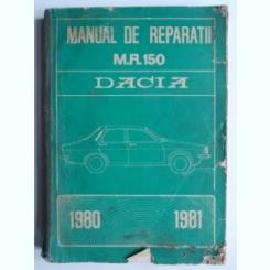 MANUAL DE REPARATII M.R.150. Dacia 1200 1.2l berlina, Dacia 1300 berlina/break, Dacia 1310 berlina/break