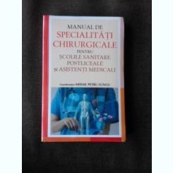 MANUAL DE SPECIALITATI CHIRURGICALE PENTRU SCOLILE SANITARE POSTLICEALE SI ASISTENTI MEDICALI - MIHAIL PETRU LUNGU