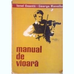 MANUAL DE VIOARA, VOL. I, EDITIA A IV-A de IONEL GEANTA, GEORGE MANOLIU, 1971