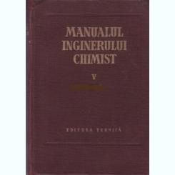 MANUALUL INGINERULUI CHIMIST- VOL V