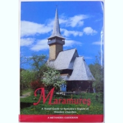 MARAMURES - A TRAVEL GUIDE TO ROMANIA ' S REGION OF WOODEN CHURCHES by MAARIT ELO - VALENTE , 2007