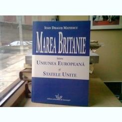 MAREA BRITANIE INTRE UNIUNEA EUROPEANA SI STATELE UNITE - IOAN DRAGOS MATEESCU