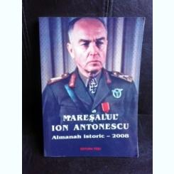 Maresalul Ion Antonescu, almanah istoric 2008