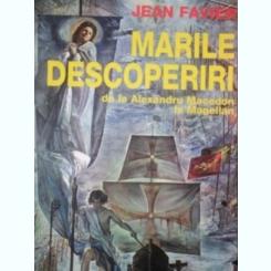 MARILE DESCOPERIRI DE LA ALEXANDRU MACEDON LA MAGELLAN de JEAN FAVIER