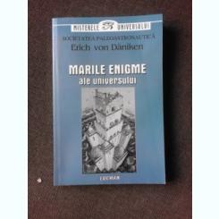 MARILE ENIGME ALE UNIVERSULUI - ERICH VON DANIKEN