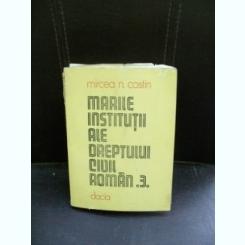 MARILE INSTITUTII ALE DREPTULUI CIVIL ROMAN - MIRCEA N. COSTIN   VOLUMUL 3