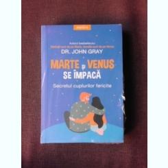 MARTE SI VENUS SE IMPACA, SECRETUL CUPLURILOR FERICITE - JOHN GRAY