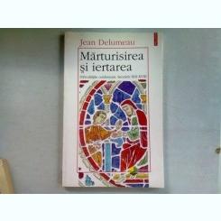 MARTURISIREA SI IERTAREA - JEAN DELUMEAU
