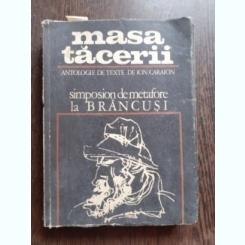 MASA TACERII, SIMPOSION DE METAFORE LA BRANCUSI, ANTOLOGIE DE TEXTE - ION CARAION
