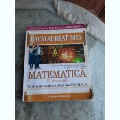 MATEMATICA, BACALAUREAT 2015, COLECTIV DE AUTORI