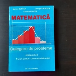 MATEMATICA CULEGERE DE PROBLEME CLASA X-A - MARIUS BURTEA