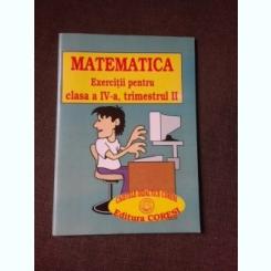 MATEMATICA, EXERCITII PENTRU CLASA A IV-A, TRIMESTRUL II