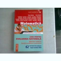 MATEMATICA. GHID PENTRU EVALUAREA NATIONALA CLASA 8 - VICTOR NICOLAE
