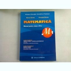 MATEMATICA MANUAL PENTRU CLASA A XII-A M1 - MARIUS BURTEA