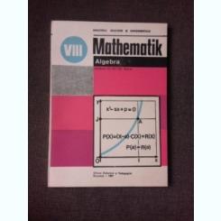MATHEMATIK/MATEMATICA, ALGEBRA MANUAL IN LIMBA GERMANA CLASA VIII-A , 1987