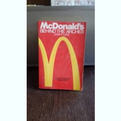 MCDONALD'S BEHIND THE ARCHES - JOHN F. LOVE   (MCDONALD, IN SPATELE CUPOLELOR)