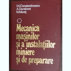 Mecanica masinilor si a instalatiilor miniere si de preparare - I.N. Constantinescu