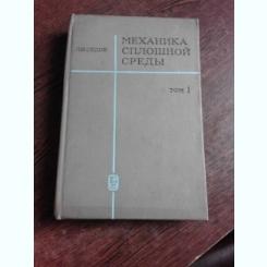 MECANICA MEDIULUI SOLID - L.I. SEDOV  (CARTE IN LIMBA RUSA)  VOL.I