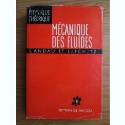 Mecanique des fluides / L. Landau et E. Lifchitz / Mecanica fluidelor, carte in lb franceza