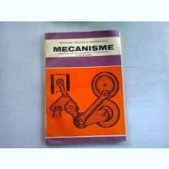 MECANISME. MANUAL PENTRU CLASA A XI-A - NICOLAE I. MANOLESCU