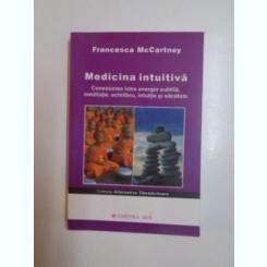 MEDICINA INTUITIVA . CONEXIUNEA INTRE ENERGIA SUBTILA , MEDITATIE , ECHILIBRU , INTUITIE SI SANATATE DE FRANCESCA MCCARTNEY