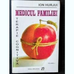 MEDICUL FAMILIEI / TERAPIE COGNITIVA - ION HURJUI vol. I