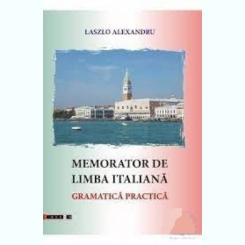 MEMORATOR DE LIMBA ITALIANA, GRAMATICA PRACTICA - LASZLO ALEXANDRU