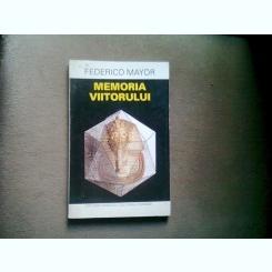 MEMORIA VIITORULUI - FEDERICO MAYOR