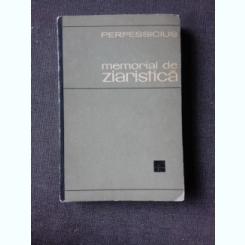 MEMORIAL DE ZIARISTICA - PERPESSICIUS  (DIN BIBLIOTECA LUI PETRU VINTILA, CU SEMNATURA ACESTUIA)