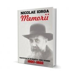 MEMORII. TRISTETEA SI SFARSITUL UNEI DOMNII  1920-1922 - NICOLAE IORGA