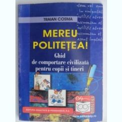 MEREU POLITETEA!-TRAIAN COSMA