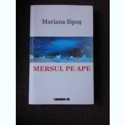 MERSUL PE APE - MARIANA SIPOS  (CU SEMNATURA AUTOAREI)