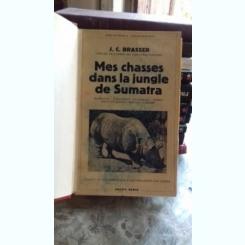 MES CHASSES DANS LA JUNGLE DE SUMATRA - J.C. BRASSER  (VANATORILE MELE IN JUNGLA DIN SUMATRA)