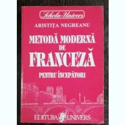 METODA MODERNA DE FRANCEZA PENTRU INCEPATORI - ARISTITA NEGREANU