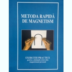 Metoda rapida de magnetism,exercitii practice pentru adobandi si dezvolta magnetismul personal