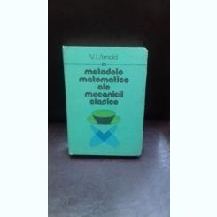 METODE MATEMATICE ALE MECANICII CLASICE - V.I. ARNOLD