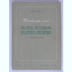 METODE NOI PENTRU CALCULUL SECTIUNILOR SOLICITATE EXCENTRIC - ION M. MIU