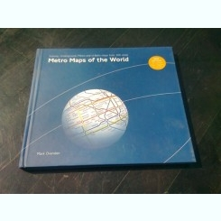 METRO MAPS OF THE WORLD - MARK OVENDEN  (CARTE CU HARTI TRASEE METROU DIN INTREAGA LUME)