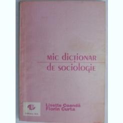 MIC DICTIONAR DE SOCIOLOGIE -LISETTE COANDA,FLORIN CURTA