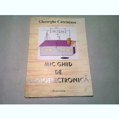 MIC GHID DE RADIOELECTRONICA - GHEORGHE CATRINTASU
