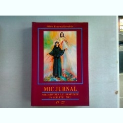 MIC JURNAL. MILOSTIVIREA LUI DUMNEZEU IN SUFLETUL MEU - SFANTA FAUSTINA KOWALSKA